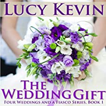 The Wedding Gift: Four Weddings and Fiasco Series, Book 1 Audiobook by Lucy Kevin Narrated by Eva Kaminsky