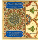Enluminures des manuscrits royaux au Maroc/Royal Illuminated Manuscripts of Morocco (texte trilingue arabe/francais...