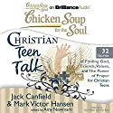 Chicken Soup for the Soul: Christian Teen Talk - 32 Stories of Finding God, Friends, Values, and the Power of Prayer for Christian Teens Audiobook by Jack Canfield, Mark Victor Hansen, Amy Newmark (editor) Narrated by Nick Podehl, Kate Rudd