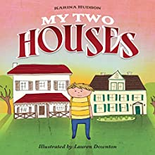 My Two Houses (       UNABRIDGED) by Karina Hudson Narrated by Karina Hudson