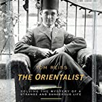 The Orientalist: Solving the Mystery of a Strange and Dangerous Life | Tom Reiss
