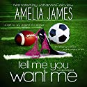 Tell Me You Want Me (       UNABRIDGED) by Amelia James Narrated by Johanna Fairview
