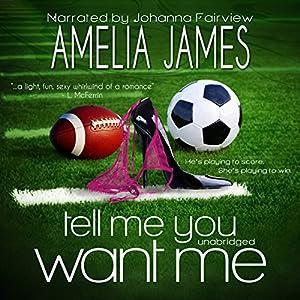 Tell Me You Want Me | [Amelia James]