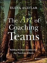 The Art of Coaching Teams Building Resilient Communities that Transform Schools
