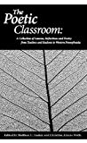 The Poetic Classroom: A Collection of Lessons, Reflections, and Poetry from Teachers and Students in Western Pennsylvania