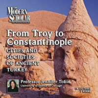 The Modern Scholar: From Troy to Constantinople: The Cities and Societies of Ancient Turkey  by Jennifer Tobin