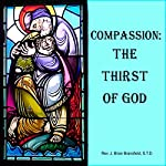 Compassion: The Thirst of God | J. Brian Bransfield