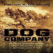 Dog Company: The Boys of Pointe Du Hoc - the Rangers Who Landed at D-Day and Fought Across Europe | [Patrick K. ODonnell]