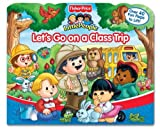 Fisher Price Let's Go On a Class Trip Lift the Flap (Fisher-Price Little People) (0794412912) by Monica, Carol