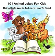 101 Animal Jokes For Kids : Using Sight Words To Learn How To Read: Illustrated Picture Book for ages 5-9. Teaches your kid Sight Words for Beginner readers