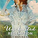 Uncharted Redemption: Uncharted, Book 2 Audiobook by Keely Brooke Keith Narrated by  Misty of Echoing Praise
