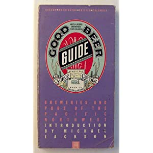 Good Beer Guide Breweries and Pubs of the Pacific Northwest Vince Cottone