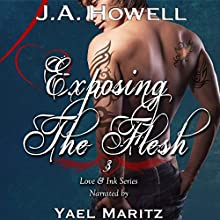 Exposing the Flesh: Love & Ink 3 Audiobook by J.A. Howell Narrated by Yael Maritz