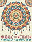 Mandalas For Meditation: A Mandala Coloring Book: A Unique Antistress Coloring Gift for Men, Women, Teenagers & Seniors with Relaxing Mandala Patterns ... Relief, Mindful Meditation & Relaxation)