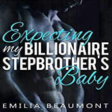 Expecting My Billionaire Stepbrother's Baby: A Stepbrother Romance Novel Audiobook by Emilia Beaumont Narrated by Nicki Gallo