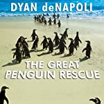 The Great Penguin Rescue: 40,000 Penguins, a Devastating Oil Spill, and the Inspiring Story of the World's Largest Animal Rescue | Dyan deNapoli