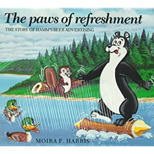 The Paws of Refreshment: A History of Hamm's Beer Advertising Moira F. Harris