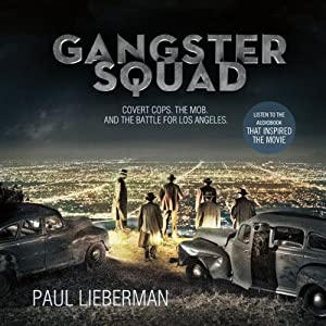 Gangster Squad: Covert Cops, the Mob, and the Battle for Los Angeles | [Paul Lieberman]