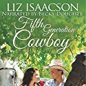 Fifth Generation Cowboy: Three Rivers Ranch Romance, Book 4 Audiobook by Liz Isaacson Narrated by Becky Doughty