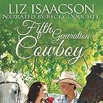 Fifth Generation Cowboy: Three Rivers Ranch Romance, Book 4 | Liz Isaacson