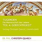 Gerechtigkeit (Tugenden - Die Meisterschaft des Lebens 4) Hörspiel von Christoph Quarch Gesprochen von: Christoph Quarch