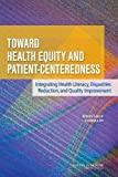 img - for Toward Health Equity and Patient-Centeredness:: Integrating Health Literacy, Disparities Reduction, and Quality Improvement: Workshop Summary book / textbook / text book