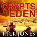 The Crypts of Eden: Eden Saga Audiobook by Rick Jones Narrated by Adam Hanin