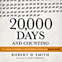 20,000 Days and Counting: The Crash Course for Mastering Your Life Right Now Audiobook by Robert D. Smith Narrated by Robert D. Smith