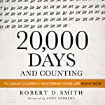 20,000 Days and Counting: The Crash Course for Mastering Your Life Right Now | Robert D. Smith