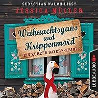 Weihnachtsgans und Krippenmord - Ein kurzer Bayern-Krimi Hörbuch