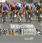 Le cyclisme : 1001 Photos