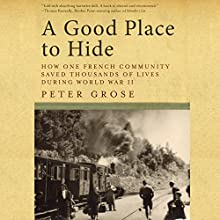A Good Place to Hide: How One French Village Saved Thousands of Lives in World War II (       UNABRIDGED) by Peter Grose Narrated by Julian Elfer