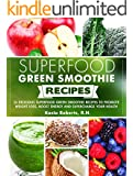 Superfood Green Smoothie Recipes: 26 Delicious Superfood Green Smoothie Recipes to Promote Weight Loss, Boost Energy and Supercharge Your Health (Smoothie Recipe Series) (English Edition)