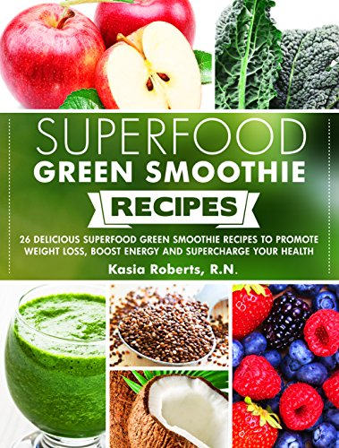 Free Kindle Book : Superfood Green Smoothie Recipes: 26 Delicious Superfood Green Smoothie Recipes to Promote Weight Loss, Boost Energy and Supercharge Your Health (Smoothie Recipe Series)