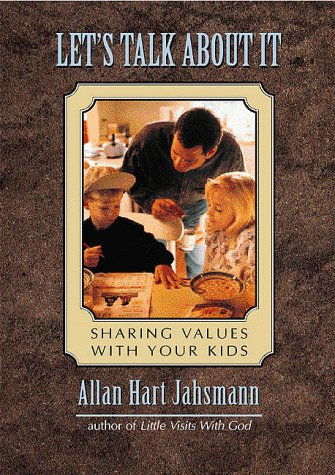 Lets Talk About It : Sharing Values With Your Kids, ALLAN HART JAHSMANN