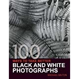 100 Ways to Take Better Black and White Photographsby Michael Milton