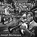 Louis Armstrong's New Orleans, with Wynton Marsalis: A Joe Bev Musical Sound Portrait  by Joe Bevilacqua Narrated by Joe Bevilacqua, Wynton Marsalis, Donald Newlove, Leonard Lopate, Louis Armstrong