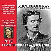 Contre-histoire de la philosophie 13.1: La construction du Surhomme - D'Emerson et Carlyle à Burckhardt et Guyau   Michel Onfray