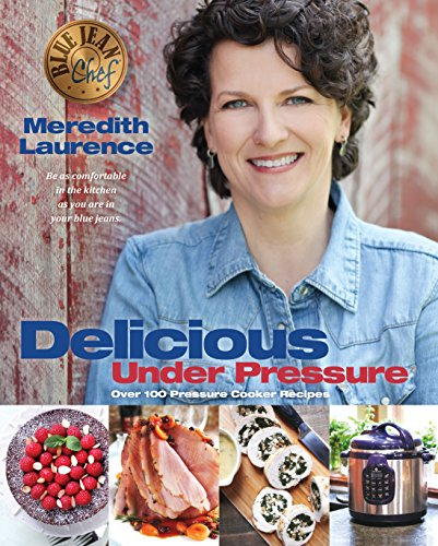 Blue Jean Chef: Delicious Under Pressure by Meredith Laurence