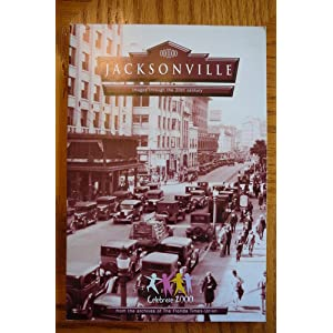 Jacksonville: Images through the 20th Century Editor-Bill Foley Editor-M. Jack Luedke
