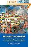 Blurred Borders: Transnational Migration between the Hispanic Caribbean and the United States