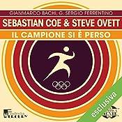 Sebastian Coe e Steve Ovett: Il campione si è perso (Olimpicamente) | Gianmarco Bachi, G. Sergio Ferrentino