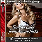 Ten Hot Tales from Naomi Hicks: From Girl on Girl to Gangbangs! Ten Very Explicit Erotica Stories | Naomi Hicks