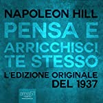 Pensa e arricchisci te stesso [Think and Grow Rich]: L'edizione originale del 1937 [The Original 1937 Edition] | Napoleon Hill