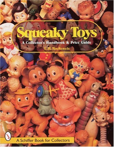 Squeaky Toys: A Collector's Handbook & Price Guide (A Schiffer Book for Collectors)