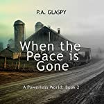 When the Peace Is Gone: A Powerless World Series, Book 2 | P. A. Glaspy