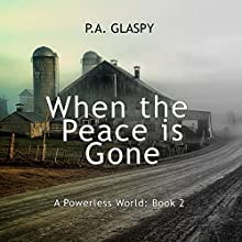 When the Peace Is Gone: A Powerless World Series, Book 2 Audiobook by P. A. Glaspy Narrated by Jennifer Groberg