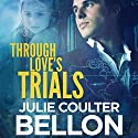 Through Love's Trials: Canadian Spy Series, Book 1 (       UNABRIDGED) by Julie Coulter Bellon Narrated by Keith Michaelson