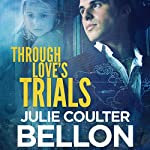 Through Love's Trials: Canadian Spy Series, Book 1 | Julie Coulter Bellon