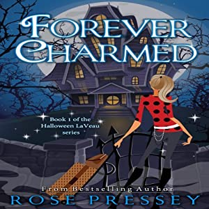 Forever Charmed: The Halloween LaVeau Series, Book 1 | [Rose Pressey]